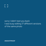 """This silly, sarcastic meme created by Anne Simone for ShootProof says, """"Sorry I didn't text you back. I was busy editing 17 different versions of the same photo."""""""