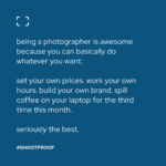 """This silly, sarcastic meme created by Anne Simone for ShootProof says, """"Being a photographer is awesome, because you can basically do whatever you want. Set your own prices. Work your own hours. Build your own brand. Spill coffee on your laptop for the third time this month. Seriously the best."""""""